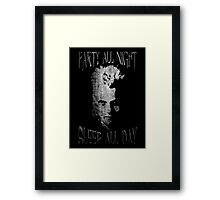 Party all night, sleep all day. Framed Print