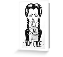 Wednesday Addams- Homicide Greeting Card
