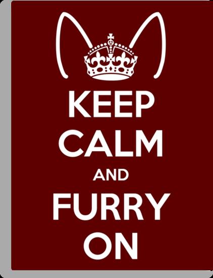 Keep Calm and Furry On by kynewuff