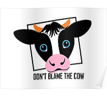 DON'T BLAME THE COW Poster