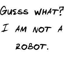 Guess what? I am not a robot. by Xaxatella