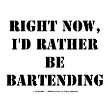 Right Now, I'd Rather Be Bartending - Black Text by cmmei