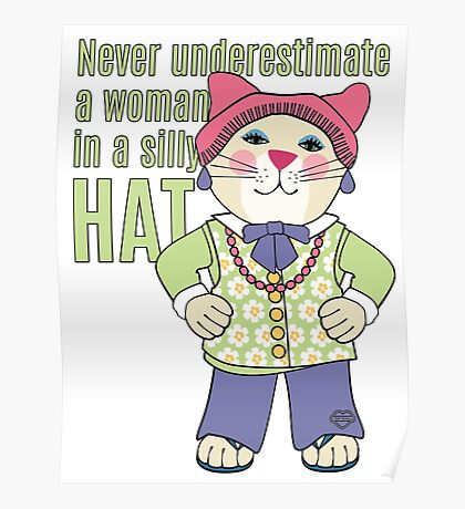 Never Underestimate a Woman in a Silly Hat Poster