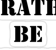 Right Now, I'd Rather Be Beaming Up - Black Text Sticker