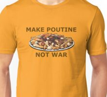 Make Poutine Not War v.3 Unisex T-Shirt
