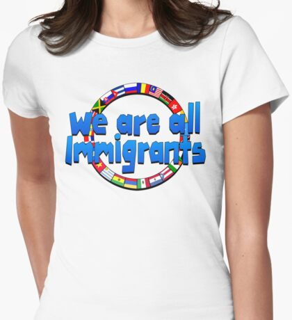 We Are All Immigrants Womens Fitted T-Shirt