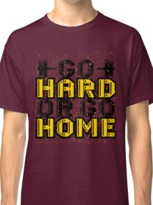 Go Hard Or Go Home Classic T-Shirt