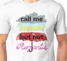 Call Me Hopeless But Not Romantic Unisex T-Shirt