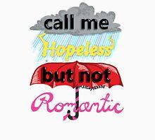 Call Me Hopeless But Not Romantic Unisex T-Shirt