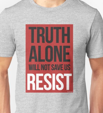 Truth Alone Will Not Save Us Unisex T-Shirt