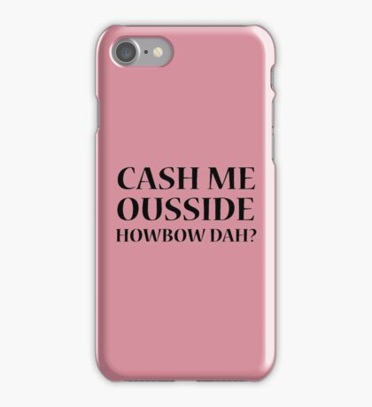 Cash me ousside, Howbow dah?  iPhone Case/Skin