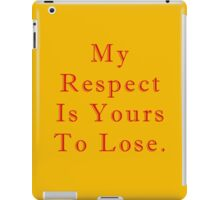 My Respect Is Yours To Lose iPad Case/Skin