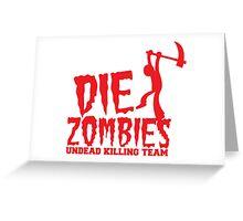 DIE ZOMBIES undead killing team Greeting Card