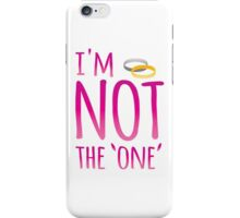 NO I'm not the one' with rings (NO marriage proposals!) iPhone Case/Skin