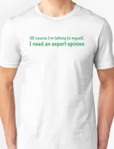 Of course I'm talking to myself. I need an expert opnion. T-Shirt