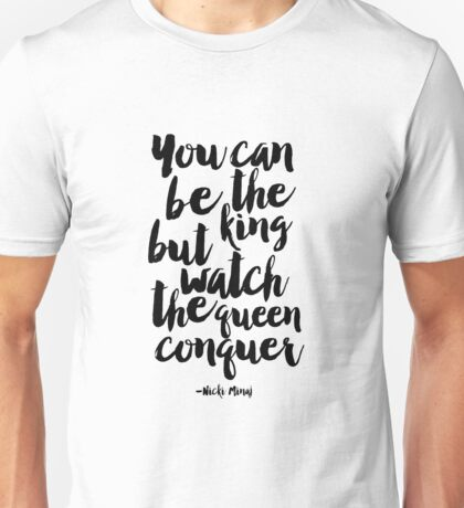 you can be the king but watch the queen conquer ,song lyrics,music quotes,typography posters,quote prints,typography prints,printable art,quote printable,b Unisex T-Shirt