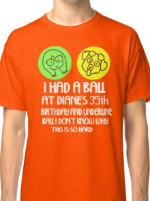 I had a ball Classic T-Shirt