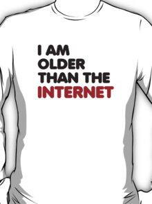 I am older than the internet T-Shirt