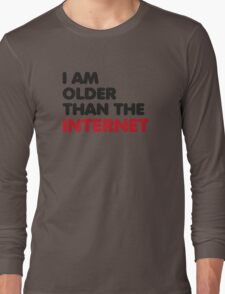 I am older than the internet Long Sleeve T-Shirt