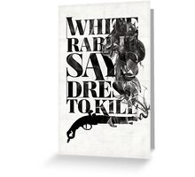 White Rabbit Says ~ Dress To Kill Greeting Card