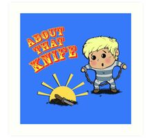 I'M ABOUT THAT KNIFE! Art Print