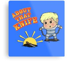 I'M ABOUT THAT KNIFE! Metal Print