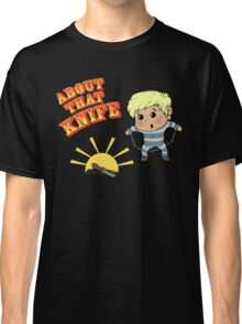 I'M ABOUT THAT KNIFE! Classic T-Shirt