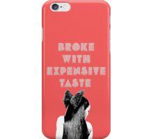 Broke With Expensive Taste iPhone Case/Skin