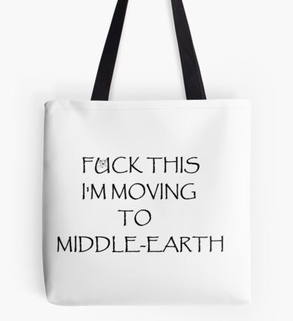 F#ck this I'm moving to Middle-Earth Tote Bag