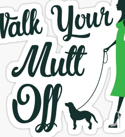 Dog Wisdom ~ Walk Your Mutt Off! ~ For Dog Walkers & Lovers Sticker