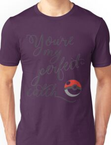 You're my perfect catch pokeball Unisex T-Shirt