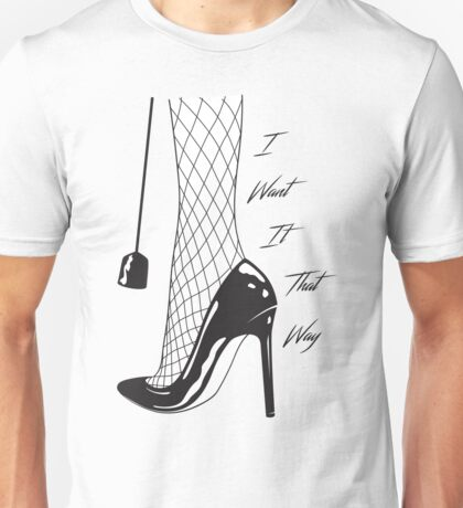 I want it that way Unisex T-Shirt