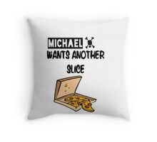 Michael Wants Another Slice Throw Pillow