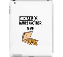Michael Wants Another Slice iPad Case/Skin