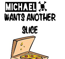 Michael Wants Another Slice by SophiaTempongko