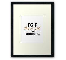 TGIF - Thanks God I'm Fabulous Framed Print