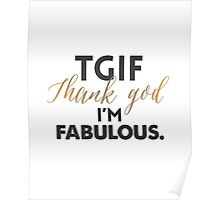 TGIF - Thanks God I'm Fabulous Poster