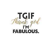 TGIF - Thanks God I'm Fabulous Photographic Print