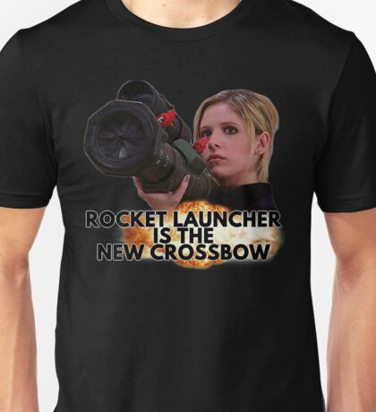 Buffy - Rocket Launcher Is The New Crossbow Unisex T-Shirt