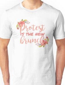 Protest is the new brunch. Unisex T-Shirt