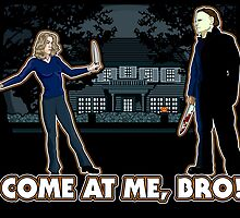It's Halloween, Come At Me Bro! by Anna Welker