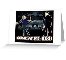 It's Halloween, Come At Me Bro! Greeting Card