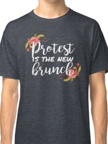 Protest is the new brunch 3 Classic T-Shirt