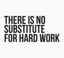 There is no substitute for hard work by MegaLawlz
