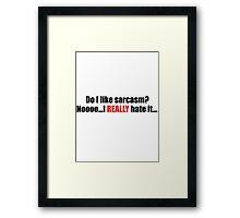Do I like sarcasm? Framed Print