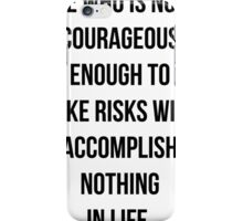 He who is not courageous enough to take risks will accomplish nothing in life iPhone Case/Skin