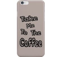 Take me to the coffee iPhone Case/Skin