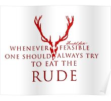 Whenever feasible one should always try to eat the rude Poster