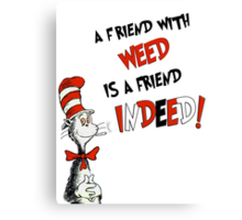 Dr. Seuss the cat in a hat : A friend with weed is a friend indeed Canvas Print