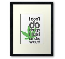 I don't do drugs I just smoke weed Framed Print